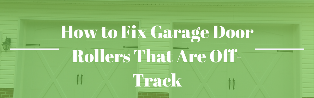 How to Fix Garage Door Rollers That Are Off-Track